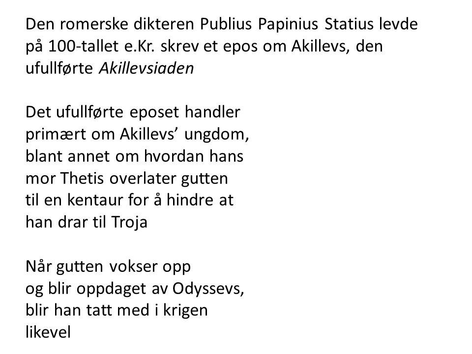 Den romerske dikteren Publius Papinius Statius levde på 100-tallet e.Kr. skrev et epos om Akillevs, den ufullførte Akillevsiaden Det ufullførte eposet