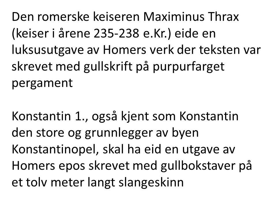 Den romerske keiseren Maximinus Thrax (keiser i årene 235-238 e.Kr.) eide en luksusutgave av Homers verk der teksten var skrevet med gullskrift på pur