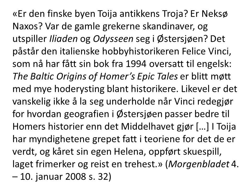 «Er den finske byen Toija antikkens Troja? Er Neksø Naxos? Var de gamle grekerne skandinaver, og utspiller Iliaden og Odysseen seg i Østersjøen? Det p