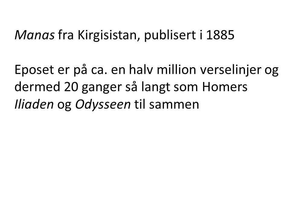 Manas fra Kirgisistan, publisert i 1885 Eposet er på ca. en halv million verselinjer og dermed 20 ganger så langt som Homers Iliaden og Odysseen til s