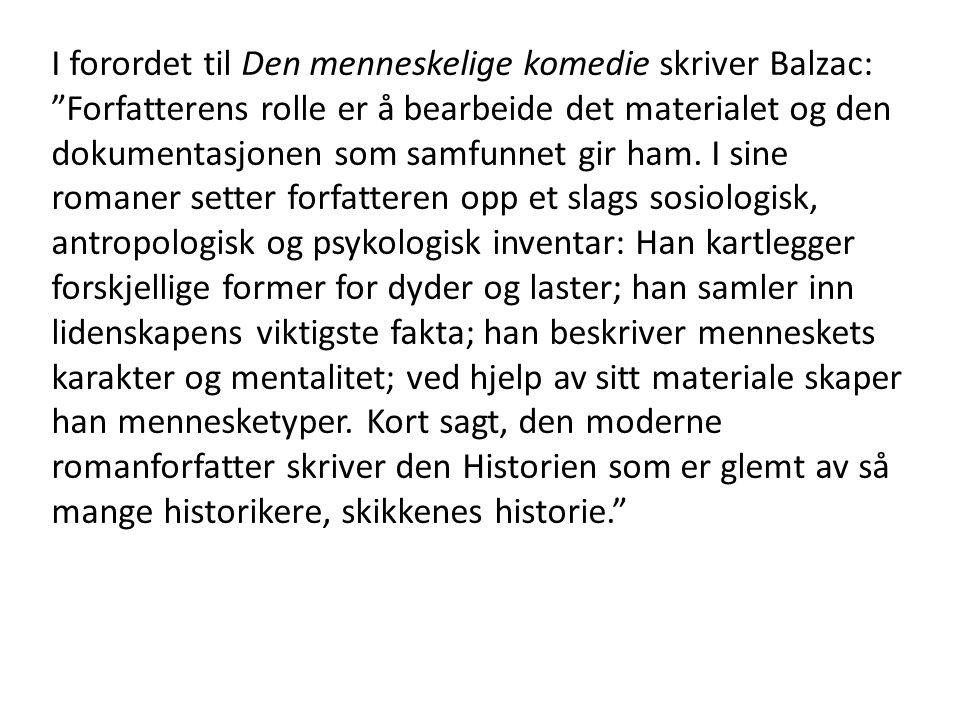 I forordet til Den menneskelige komedie skriver Balzac: Forfatterens rolle er å bearbeide det materialet og den dokumentasjonen som samfunnet gir ham.