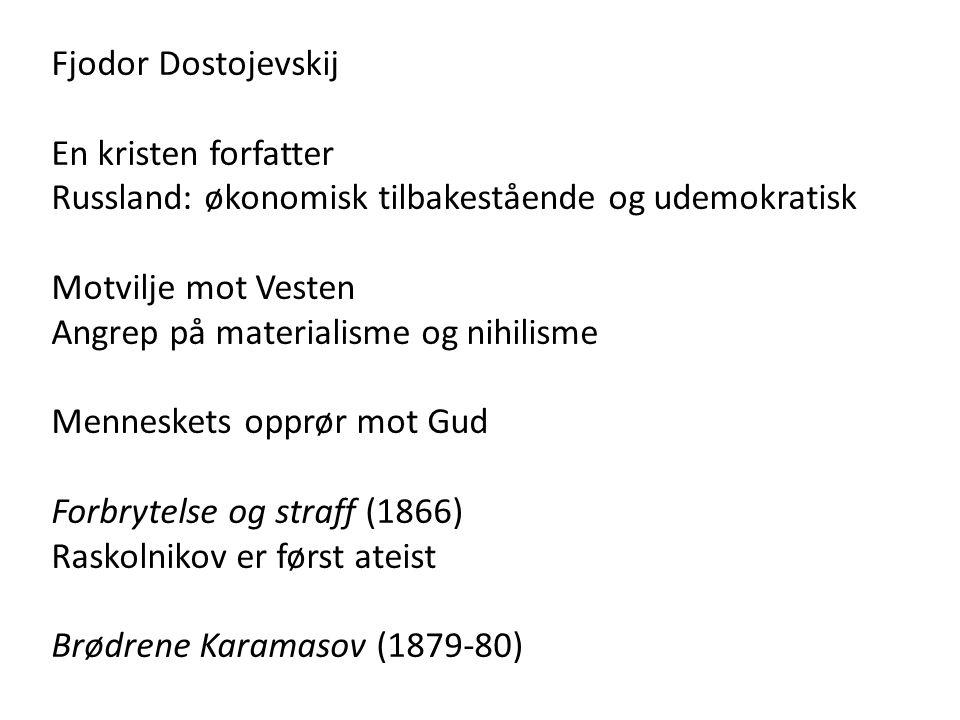 Fjodor Dostojevskij En kristen forfatter Russland: økonomisk tilbakestående og udemokratisk Motvilje mot Vesten Angrep på materialisme og nihilisme Menneskets opprør mot Gud Forbrytelse og straff (1866) Raskolnikov er først ateist Brødrene Karamasov (1879-80)