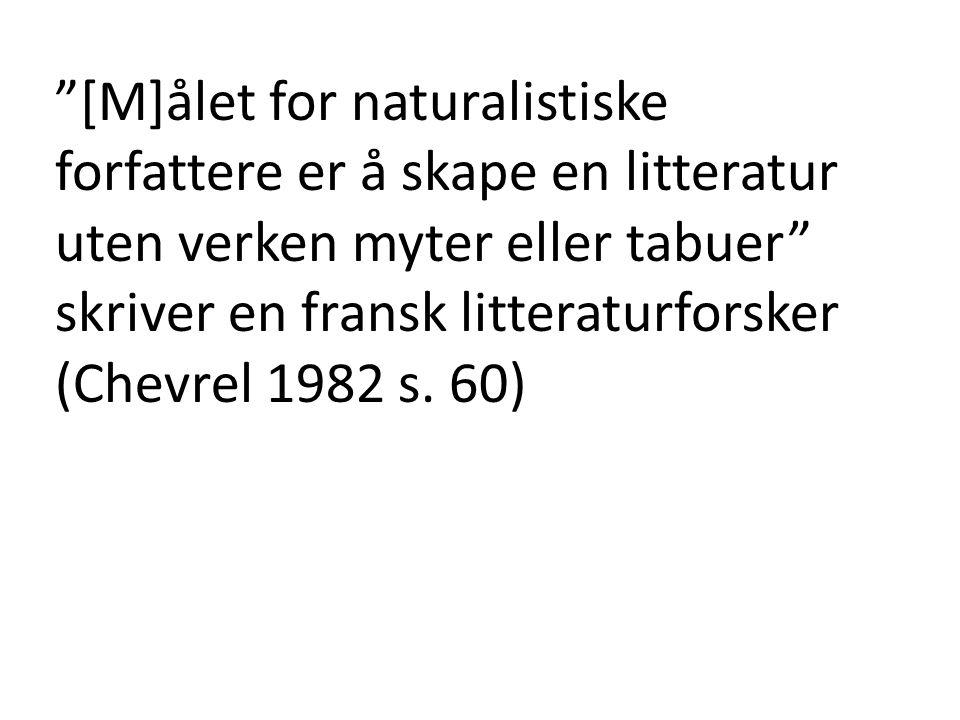 [M]ålet for naturalistiske forfattere er å skape en litteratur uten verken myter eller tabuer skriver en fransk litteraturforsker (Chevrel 1982 s.