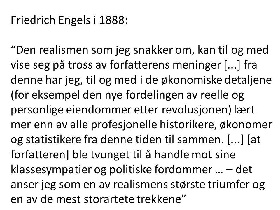 Friedrich Engels i 1888: Den realismen som jeg snakker om, kan til og med vise seg på tross av forfatterens meninger [...] fra denne har jeg, til og med i de økonomiske detaljene (for eksempel den nye fordelingen av reelle og personlige eiendommer etter revolusjonen) lært mer enn av alle profesjonelle historikere, økonomer og statistikere fra denne tiden til sammen.