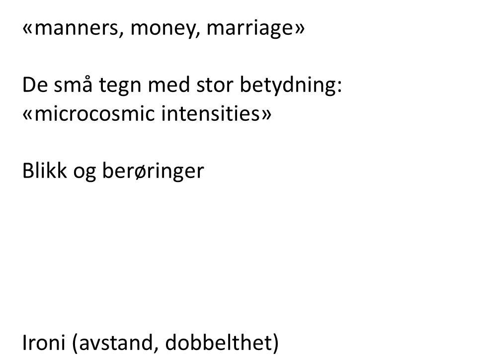 «manners, money, marriage» De små tegn med stor betydning: «microcosmic intensities» Blikk og berøringer Ironi (avstand, dobbelthet)