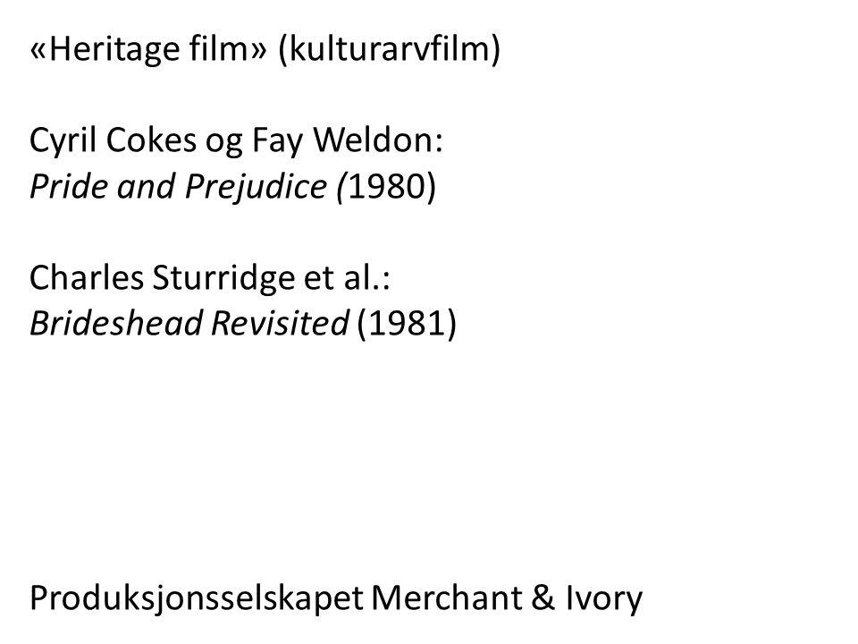 «Heritage film» (kulturarvfilm) Cyril Cokes og Fay Weldon: Pride and Prejudice (1980) Charles Sturridge et al.: Brideshead Revisited (1981) Produksjonsselskapet Merchant & Ivory