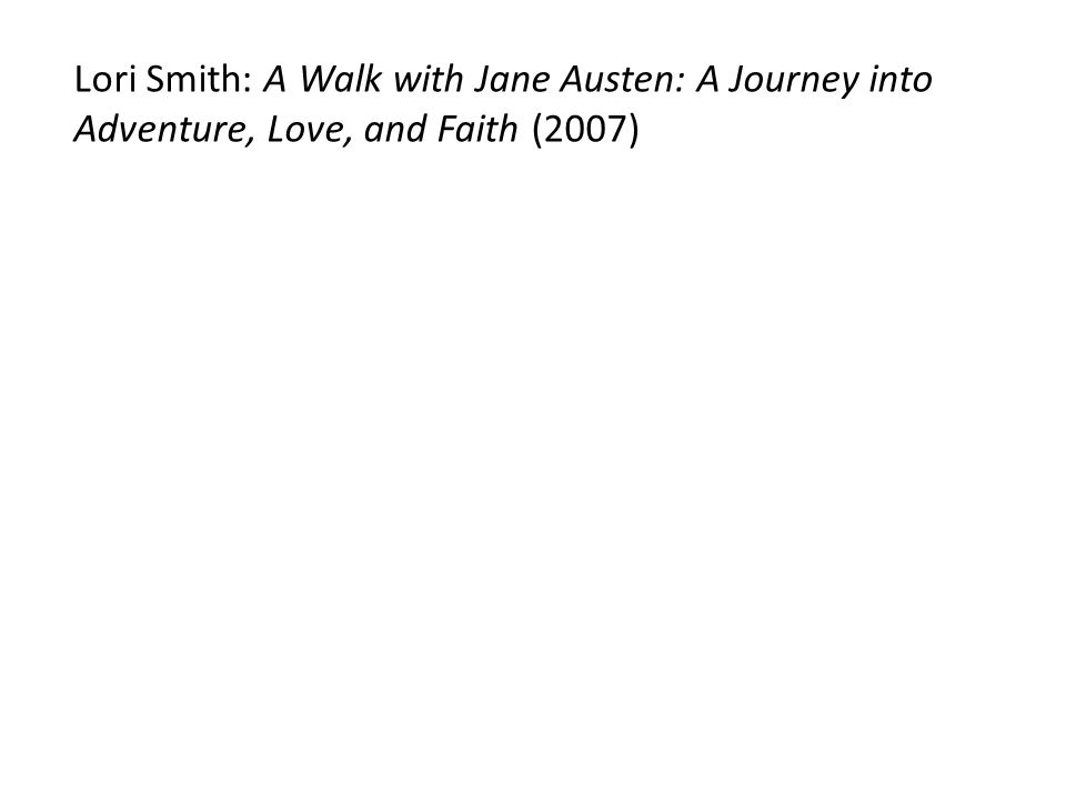 Lori Smith: A Walk with Jane Austen: A Journey into Adventure, Love, and Faith (2007)
