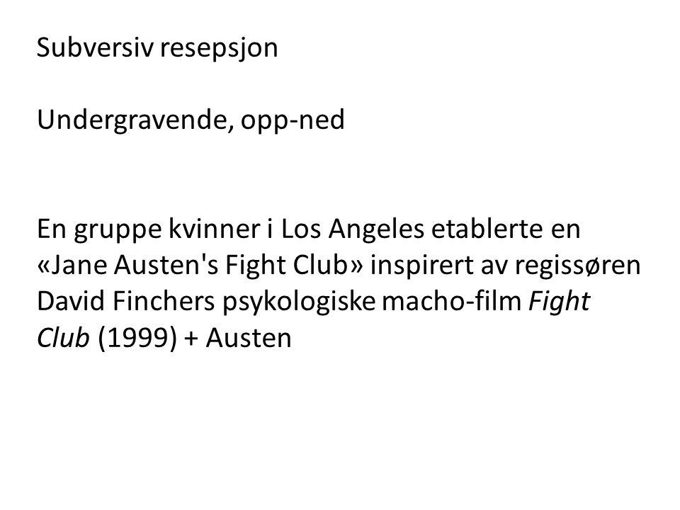Subversiv resepsjon Undergravende, opp-ned En gruppe kvinner i Los Angeles etablerte en «Jane Austen s Fight Club» inspirert av regissøren David Finchers psykologiske macho-film Fight Club (1999) + Austen