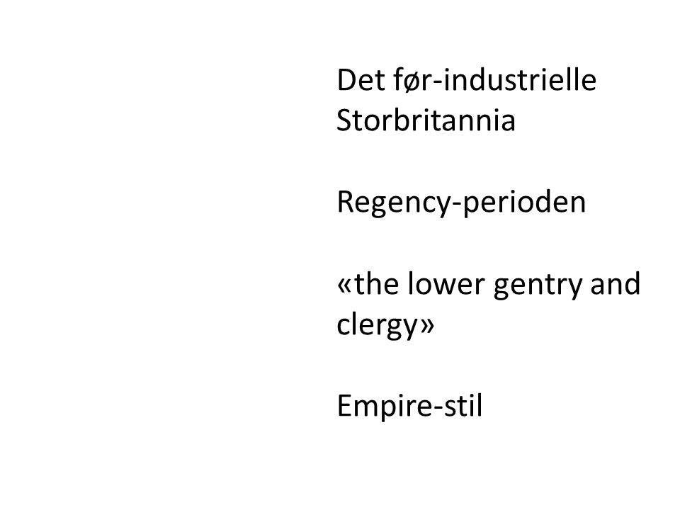 Det før-industrielle Storbritannia Regency-perioden «the lower gentry and clergy» Empire-stil