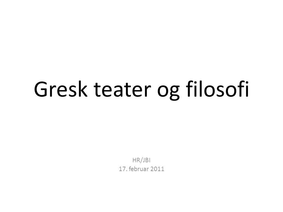 Gresk teater og filosofi HR/JBI 17. februar 2011