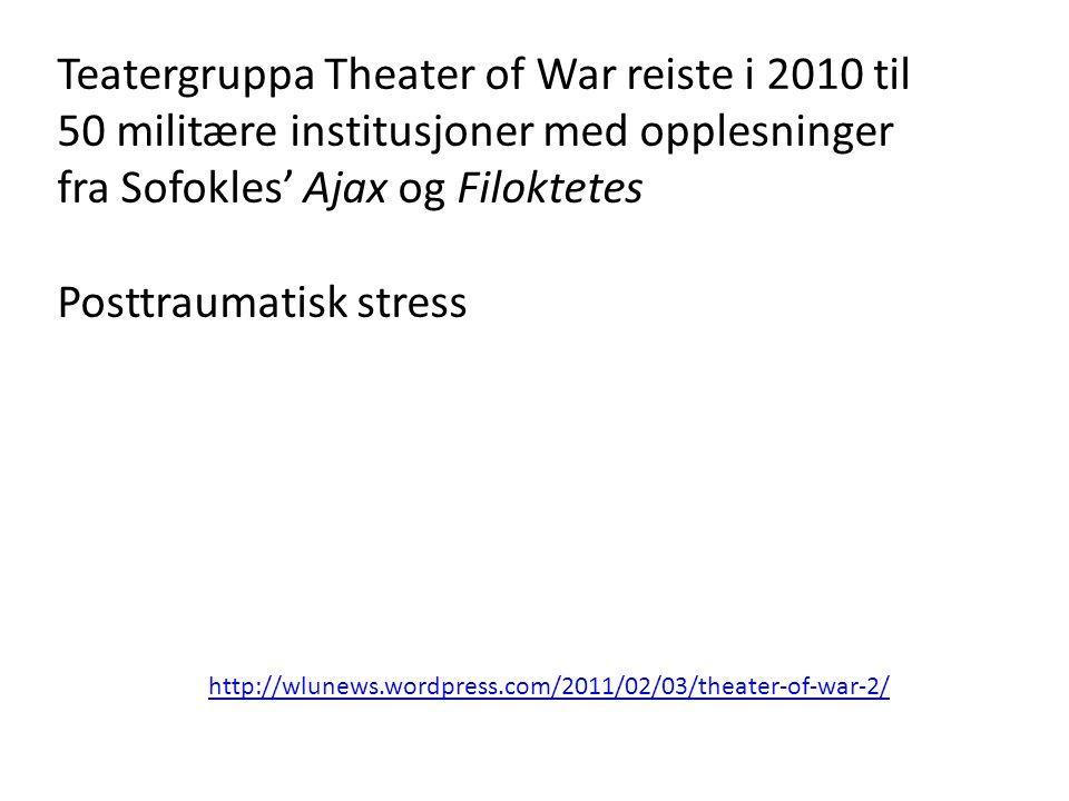 Teatergruppa Theater of War reiste i 2010 til 50 militære institusjoner med opplesninger fra Sofokles' Ajax og Filoktetes Posttraumatisk stress http://wlunews.wordpress.com/2011/02/03/theater-of-war-2/