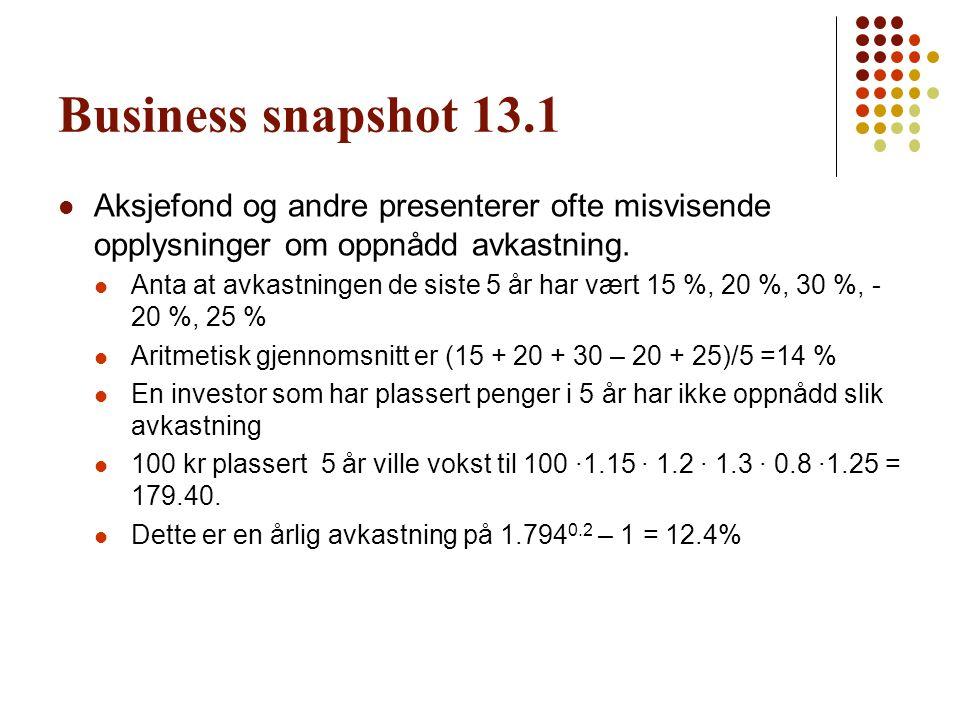 Business snapshot 13.1 Aksjefond og andre presenterer ofte misvisende opplysninger om oppnådd avkastning. Anta at avkastningen de siste 5 år har vært