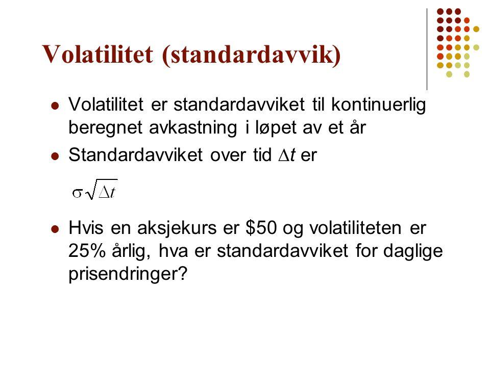 Volatilitet (standardavvik) Volatilitet er standardavviket til kontinuerlig beregnet avkastning i løpet av et år Standardavviket over tid  t er Hvis