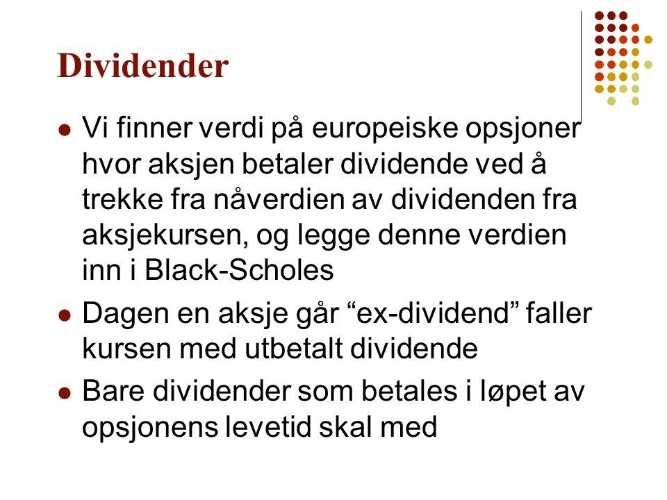 Dividender Vi finner verdi på europeiske opsjoner hvor aksjen betaler dividende ved å trekke fra nåverdien av dividenden fra aksjekursen, og legge den