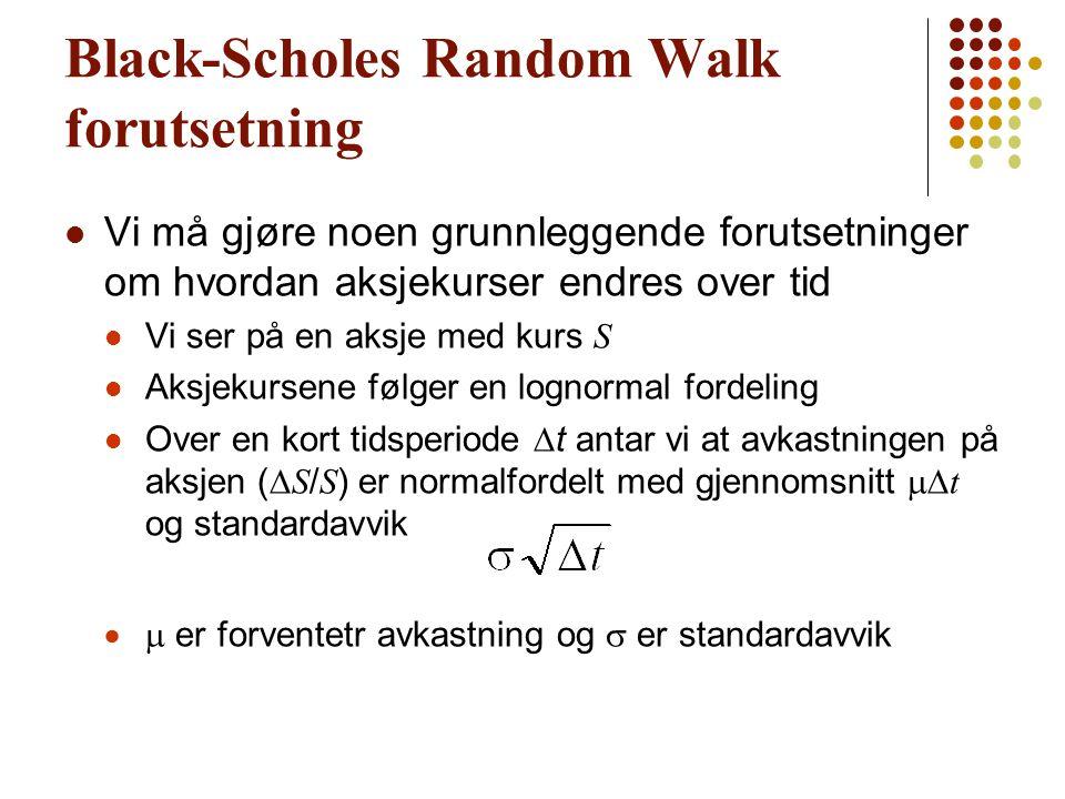 Black-Scholes Random Walk forutsetning Vi må gjøre noen grunnleggende forutsetninger om hvordan aksjekurser endres over tid Vi ser på en aksje med kur