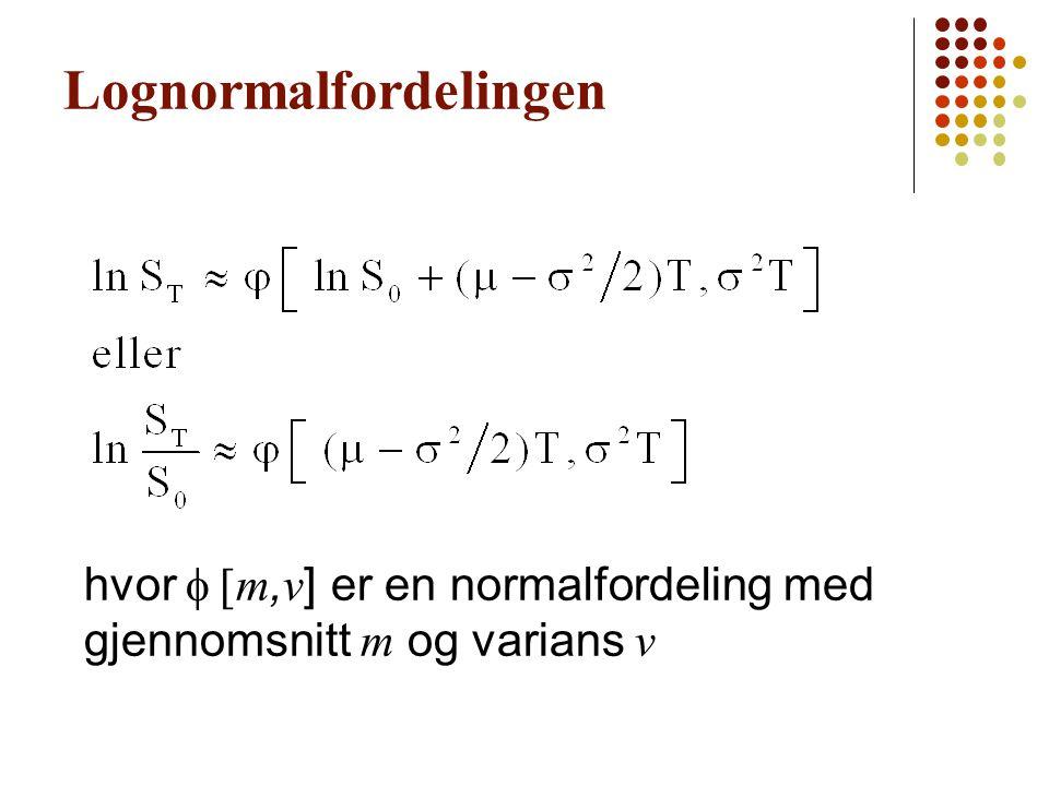 Lognormalfordelingen hvor  m, v ] er en normalfordeling med gjennomsnitt m og varians v