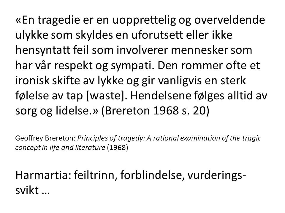 Motsigelse og paradoks: en er både bundet og fri Jaqueline de Romilly: to parallelle forklaringsmodeller «The notion of tragedy attaches neither to a foreseen result due to a deliberate act, nor to the effects of pure chance; neither to the clearly expected nor to the totally unexpected.» (Brereton 1968 s.