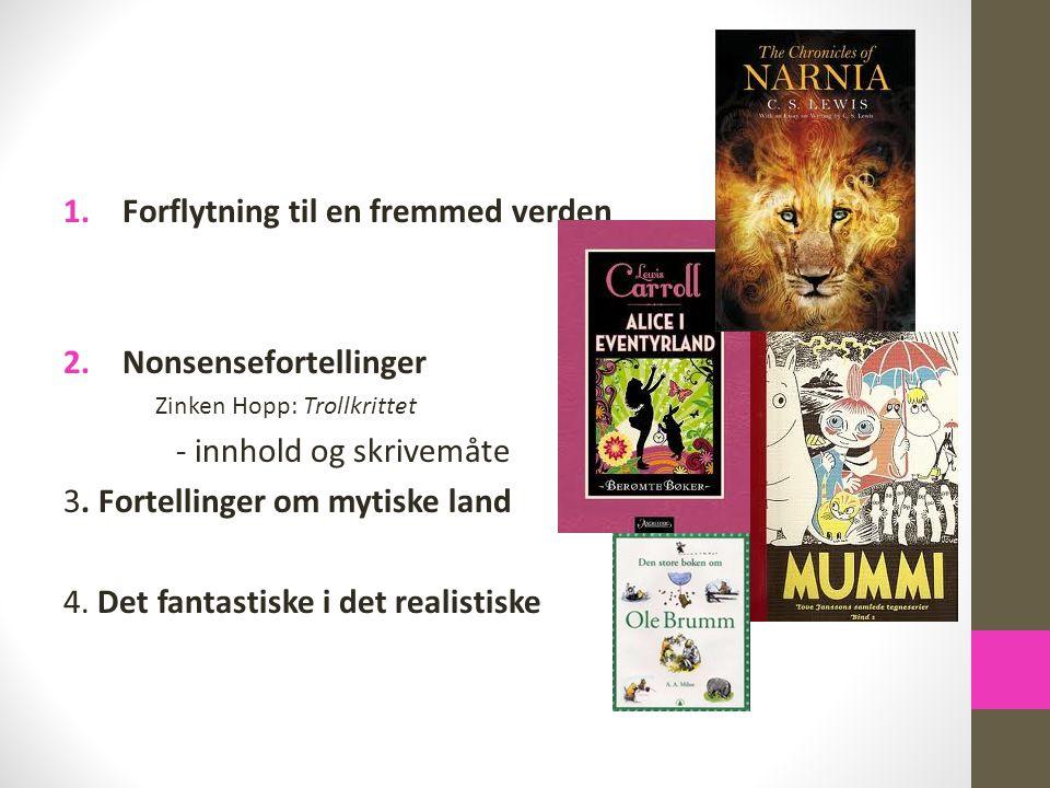 1.Forflytning til en fremmed verden 2.Nonsensefortellinger Zinken Hopp: Trollkrittet - innhold og skrivemåte 3. Fortellinger om mytiske land 4. Det fa