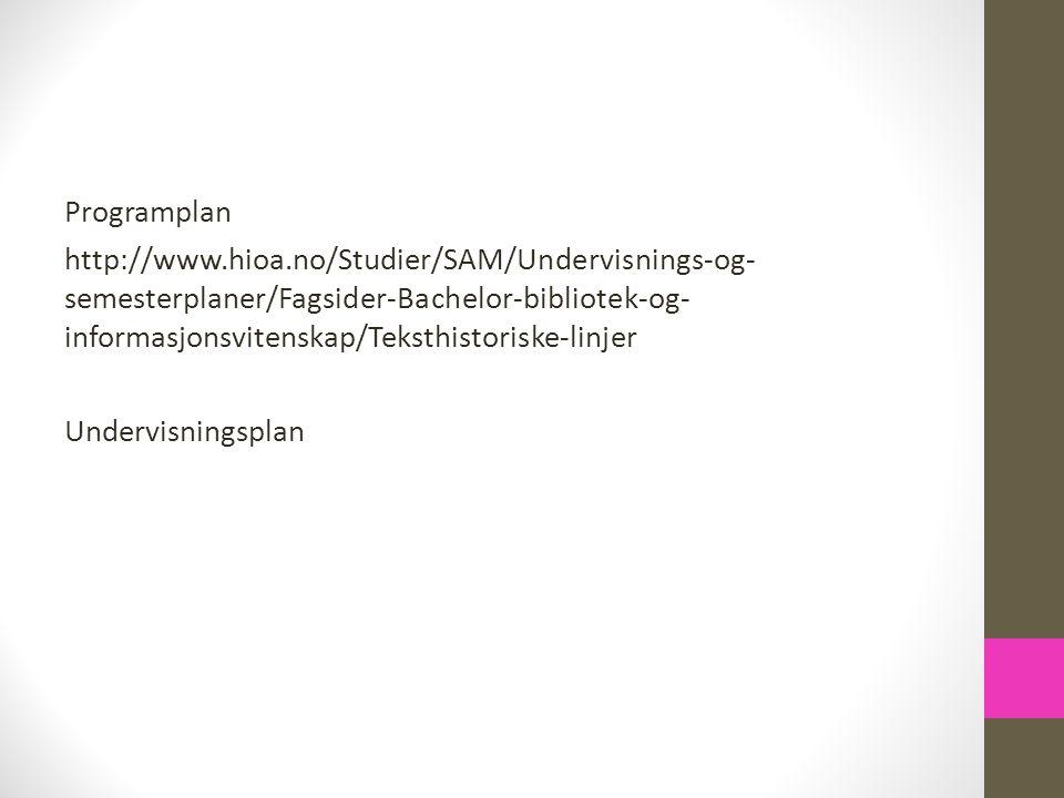 Programplan http://www.hioa.no/Studier/SAM/Undervisnings-og- semesterplaner/Fagsider-Bachelor-bibliotek-og- informasjonsvitenskap/Teksthistoriske-linj