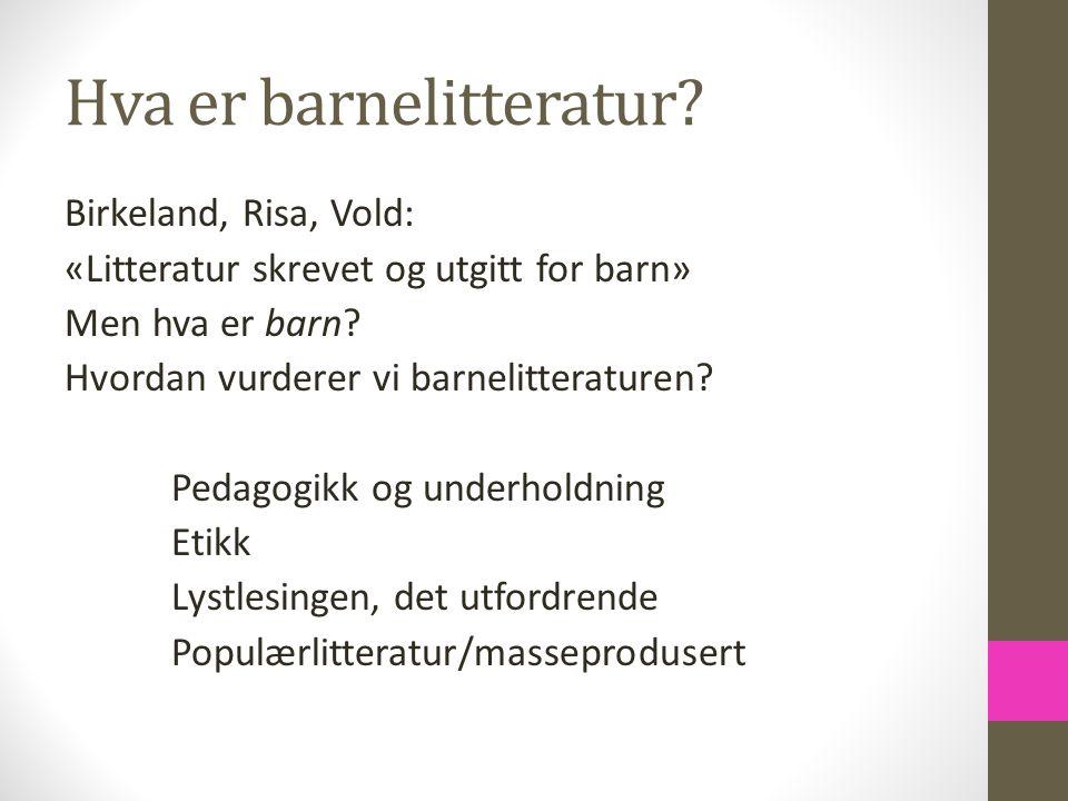 Hva er barnelitteratur? Birkeland, Risa, Vold: «Litteratur skrevet og utgitt for barn» Men hva er barn? Hvordan vurderer vi barnelitteraturen? Pedagog