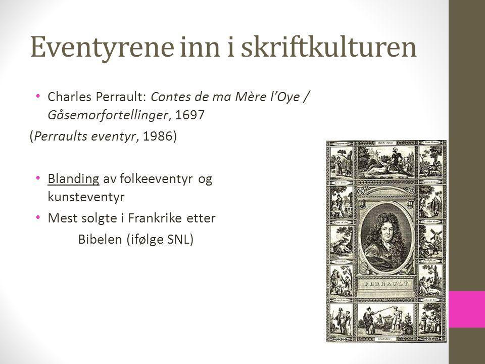 Eventyrene inn i skriftkulturen Charles Perrault: Contes de ma Mère l'Oye / Gåsemorfortellinger, 1697 (Perraults eventyr, 1986) Blanding av folkeevent