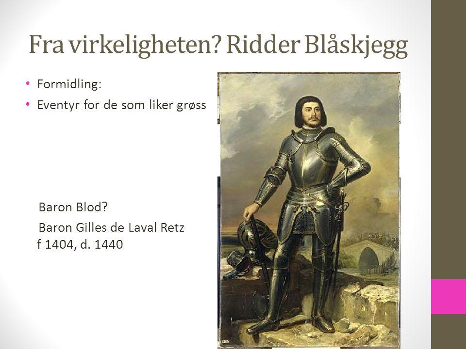 Fra virkeligheten? Ridder Blåskjegg Formidling: Eventyr for de som liker grøss Baron Blod? Baron Gilles de Laval Retz f 1404, d. 1440