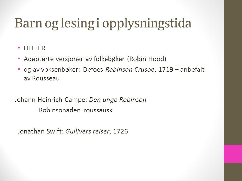 Barn og lesing i opplysningstida HELTER Adapterte versjoner av folkebøker (Robin Hood) og av voksenbøker: Defoes Robinson Crusoe, 1719 – anbefalt av R