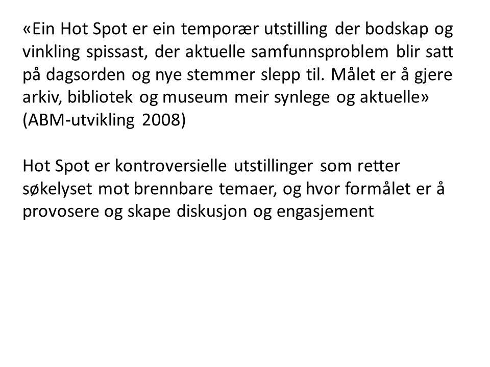Oslo Bymuseum hadde en hotspot-utstilling i desember 2006 kalt «Høyspenning Livsfare» om ungdom og rusmidler.
