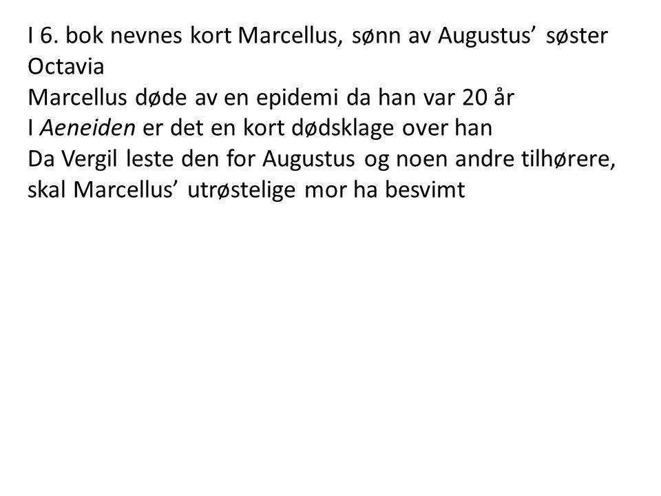 I 6. bok nevnes kort Marcellus, sønn av Augustus' søster Octavia Marcellus døde av en epidemi da han var 20 år I Aeneiden er det en kort dødsklage ove