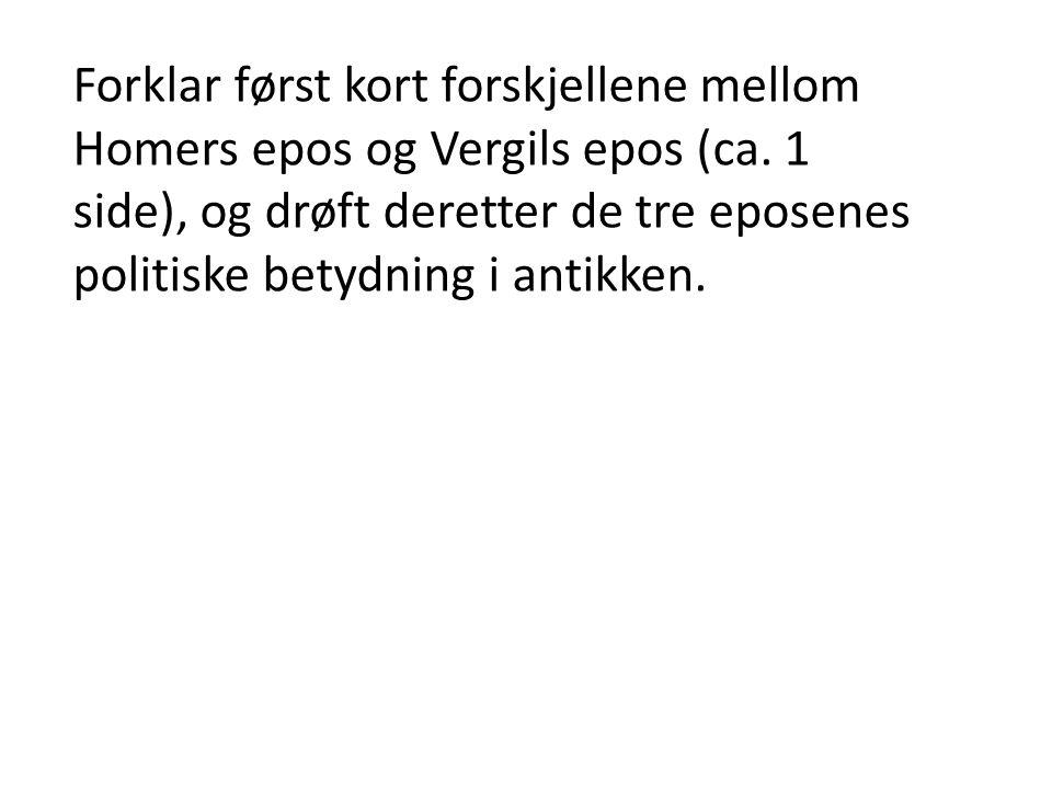 Forklar først kort forskjellene mellom Homers epos og Vergils epos (ca.