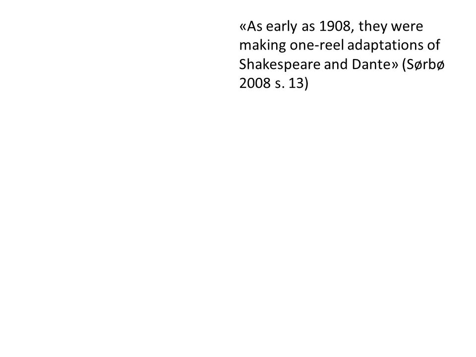«As early as 1908, they were making one-reel adaptations of Shakespeare and Dante» (Sørbø 2008 s.