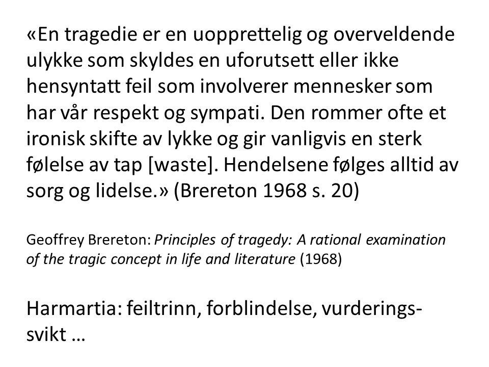 «En tragedie er en uopprettelig og overveldende ulykke som skyldes en uforutsett eller ikke hensyntatt feil som involverer mennesker som har vår respekt og sympati.