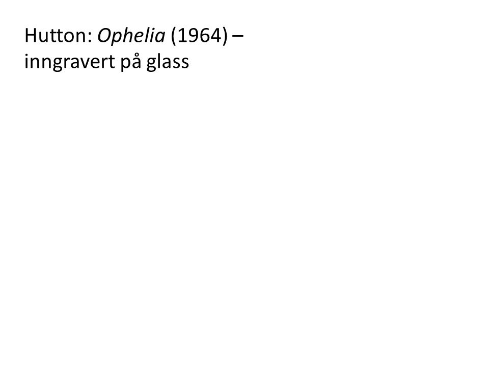 Hutton: Ophelia (1964) – inngravert på glass