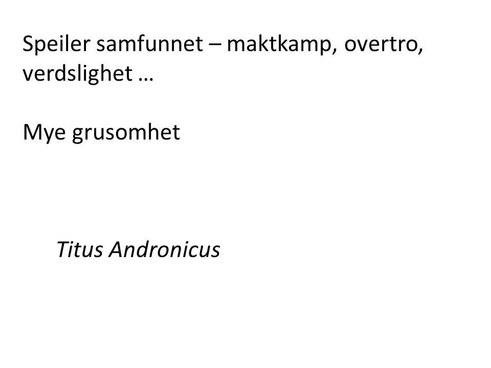 Speiler samfunnet – maktkamp, overtro, verdslighet … Mye grusomhet Titus Andronicus