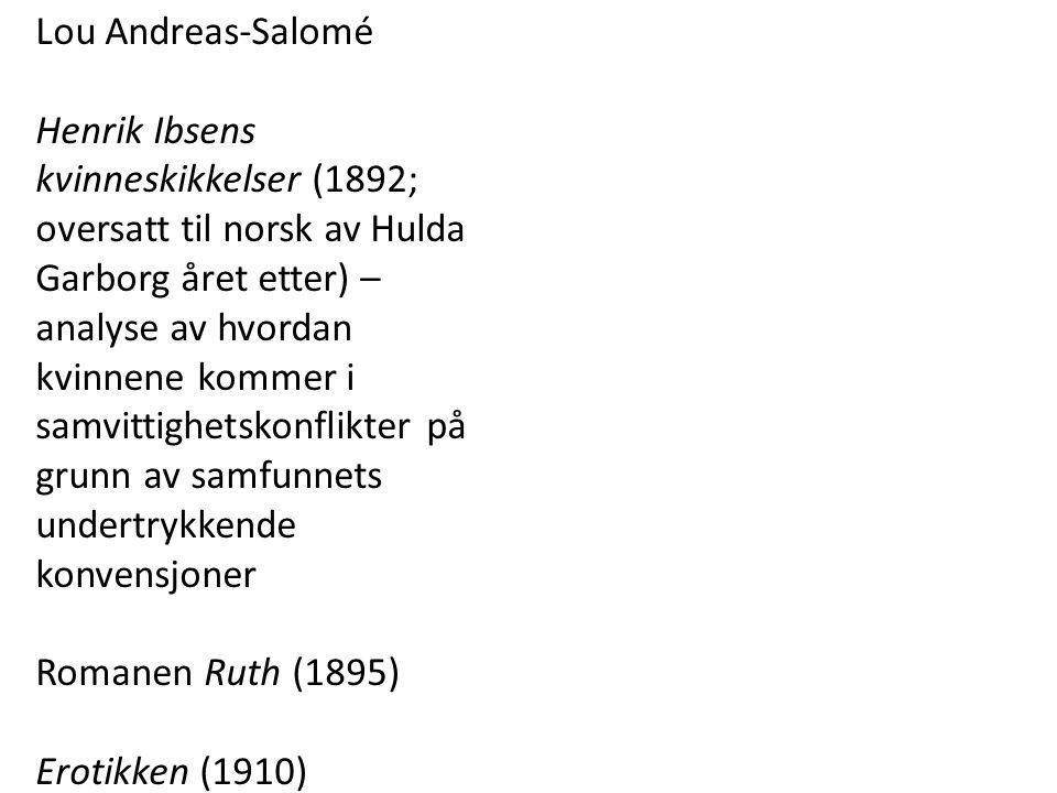 Lou Andreas-Salomé Henrik Ibsens kvinneskikkelser (1892; oversatt til norsk av Hulda Garborg året etter) – analyse av hvordan kvinnene kommer i samvit
