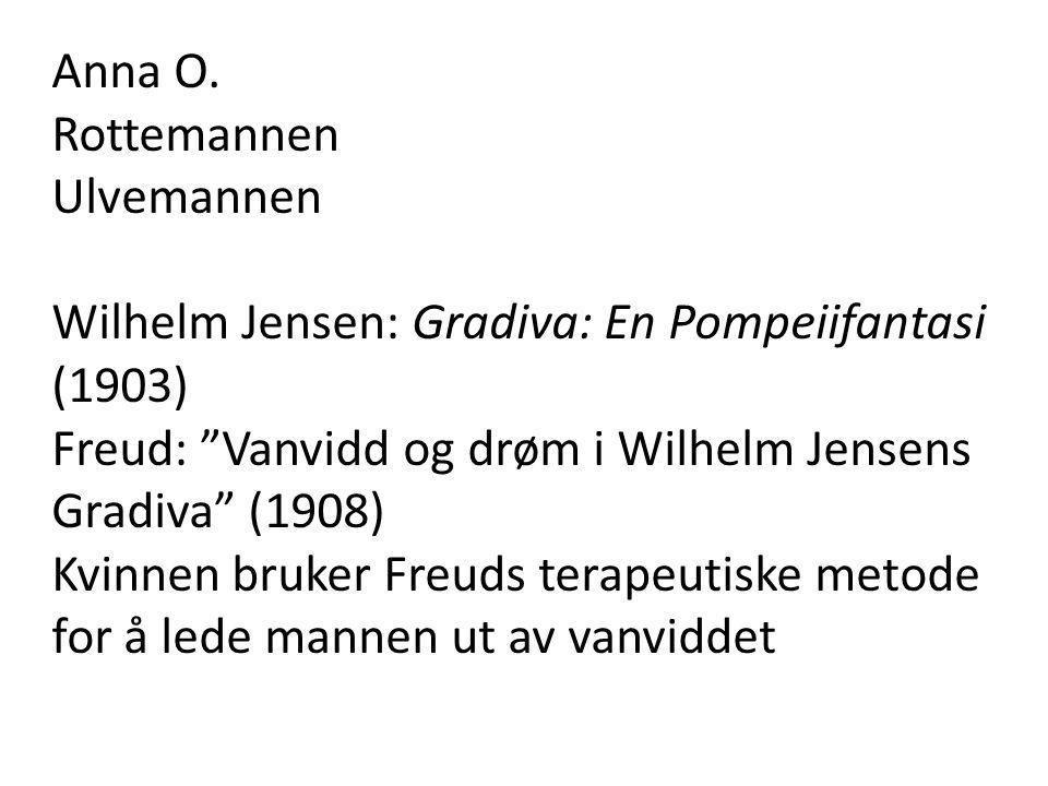 "Anna O. Rottemannen Ulvemannen Wilhelm Jensen: Gradiva: En Pompeiifantasi (1903) Freud: ""Vanvidd og drøm i Wilhelm Jensens Gradiva"" (1908) Kvinnen bru"