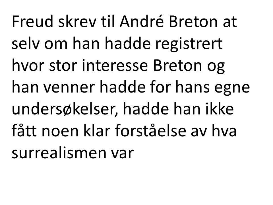 Freud skrev til André Breton at selv om han hadde registrert hvor stor interesse Breton og han venner hadde for hans egne undersøkelser, hadde han ikk
