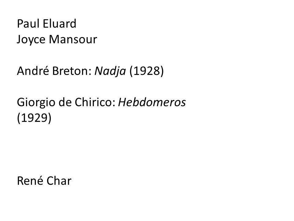 Paul Eluard Joyce Mansour André Breton: Nadja (1928) Giorgio de Chirico: Hebdomeros (1929) René Char