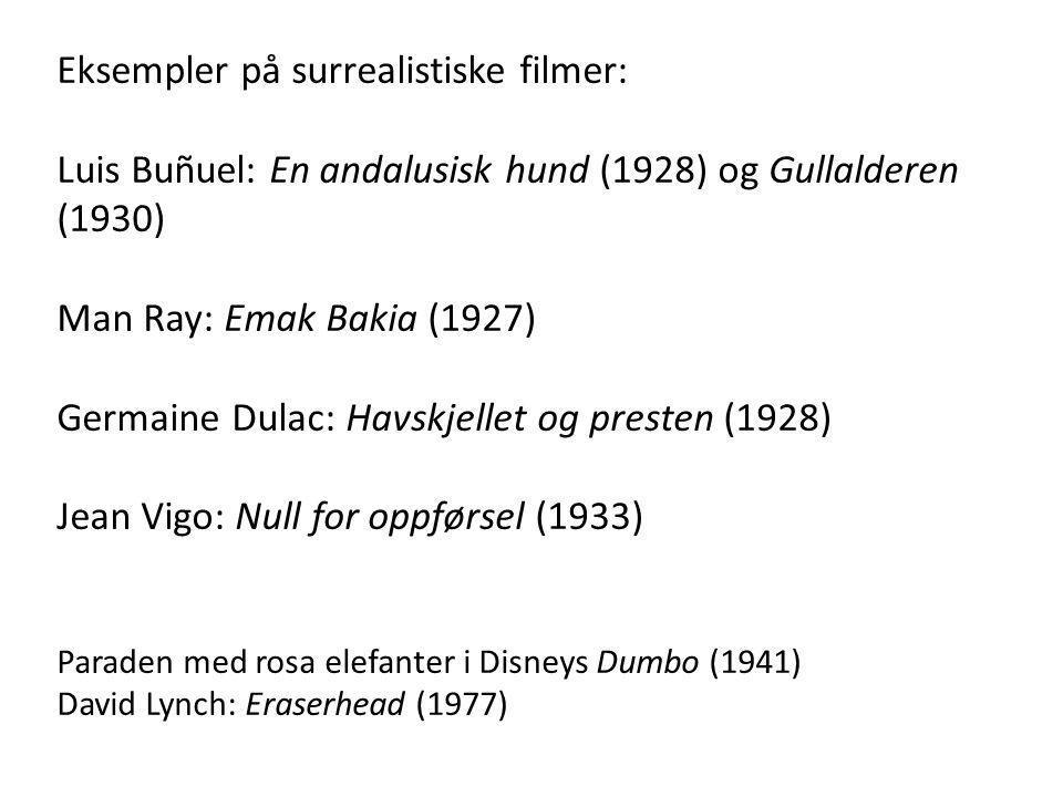 Eksempler på surrealistiske filmer: Luis Buñuel: En andalusisk hund (1928) og Gullalderen (1930) Man Ray: Emak Bakia (1927) Germaine Dulac: Havskjelle