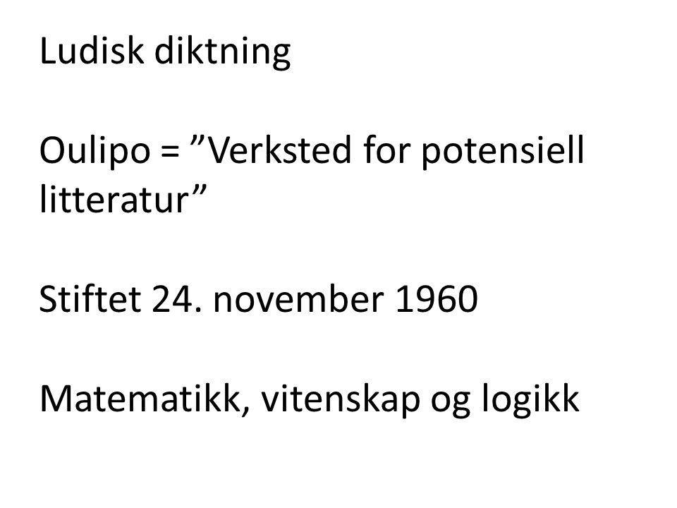 """Ludisk diktning Oulipo = """"Verksted for potensiell litteratur"""" Stiftet 24. november 1960 Matematikk, vitenskap og logikk"""