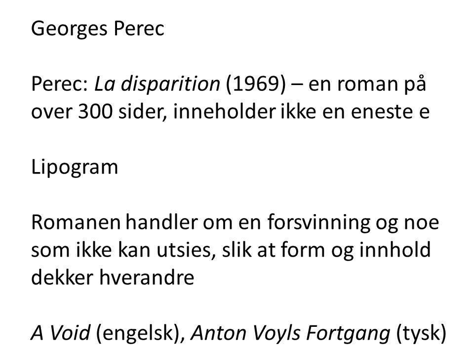 Georges Perec Perec: La disparition (1969) – en roman på over 300 sider, inneholder ikke en eneste e Lipogram Romanen handler om en forsvinning og noe