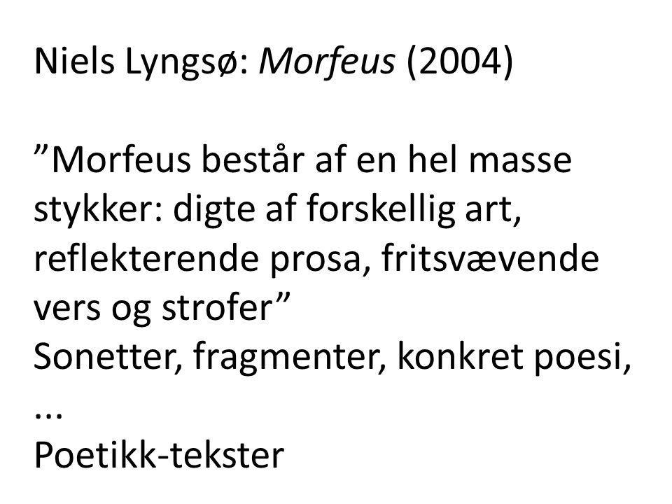 """Niels Lyngsø: Morfeus (2004) """"Morfeus består af en hel masse stykker: digte af forskellig art, reflekterende prosa, fritsvævende vers og strofer"""" Sone"""