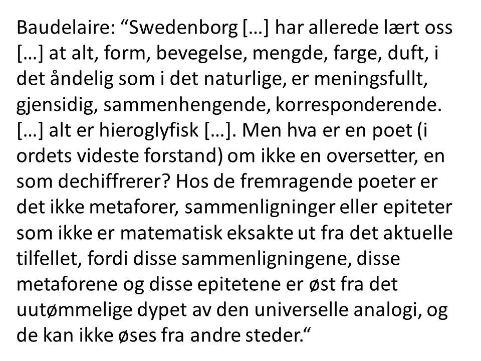 "Baudelaire: ""Swedenborg […] har allerede lært oss […] at alt, form, bevegelse, mengde, farge, duft, i det åndelig som i det naturlige, er meningsfullt"