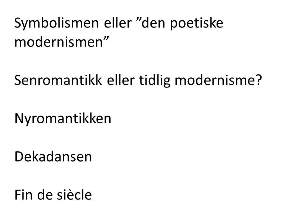 """Symbolismen eller """"den poetiske modernismen"""" Senromantikk eller tidlig modernisme? Nyromantikken Dekadansen Fin de siècle"""