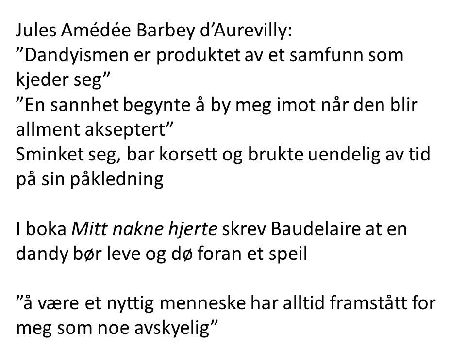 """Jules Amédée Barbey d'Aurevilly: """"Dandyismen er produktet av et samfunn som kjeder seg"""" """"En sannhet begynte å by meg imot når den blir allment aksepte"""
