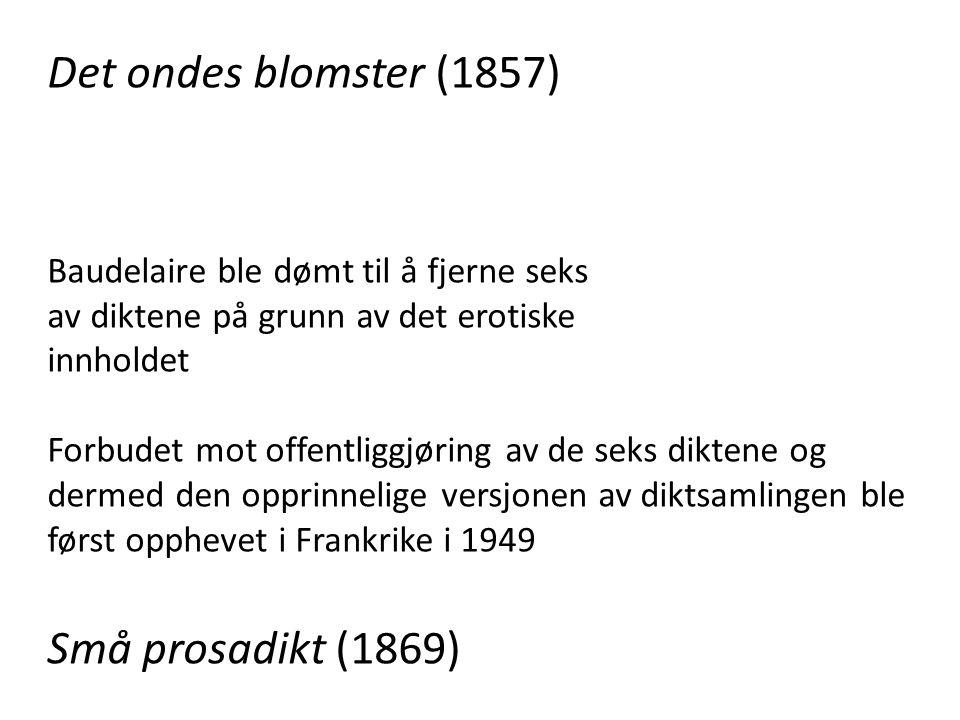 Det ondes blomster (1857) Baudelaire ble dømt til å fjerne seks av diktene på grunn av det erotiske innholdet Forbudet mot offentliggjøring av de seks