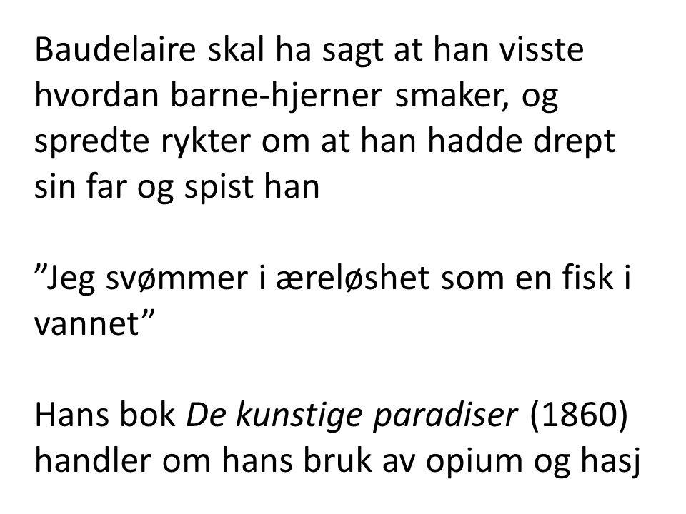 """Baudelaire skal ha sagt at han visste hvordan barne-hjerner smaker, og spredte rykter om at han hadde drept sin far og spist han """"Jeg svømmer i æreløs"""