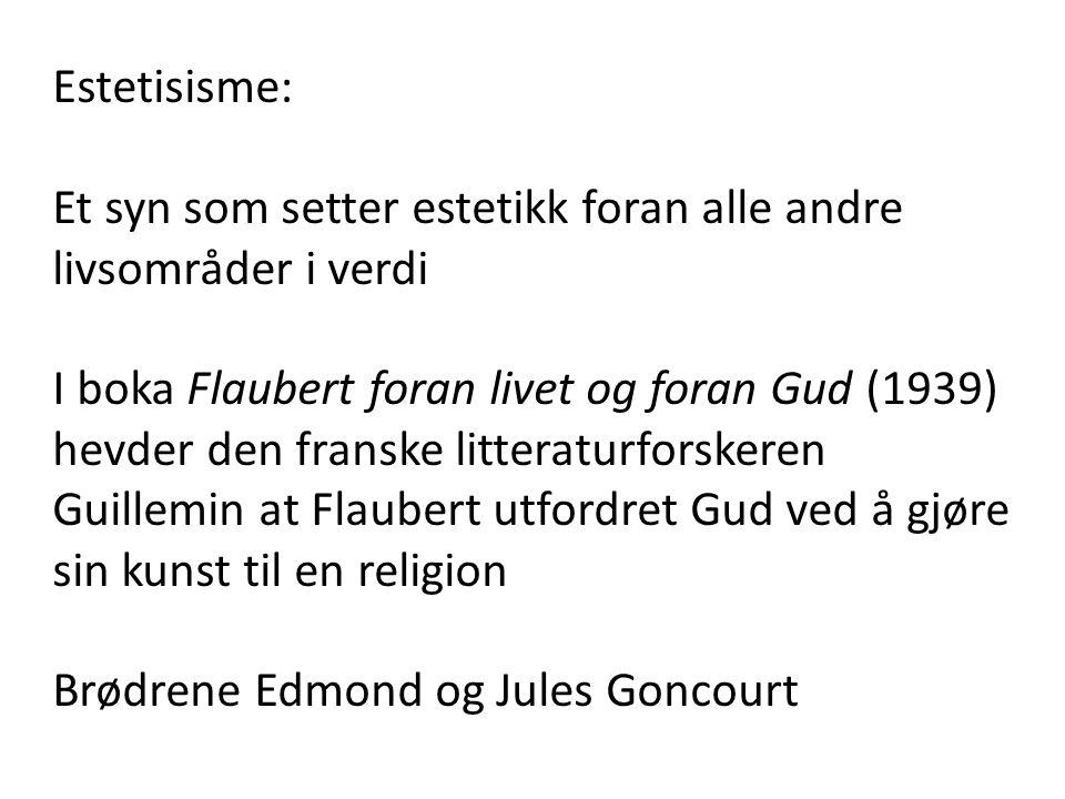 Estetisisme: Et syn som setter estetikk foran alle andre livsområder i verdi I boka Flaubert foran livet og foran Gud (1939) hevder den franske litter
