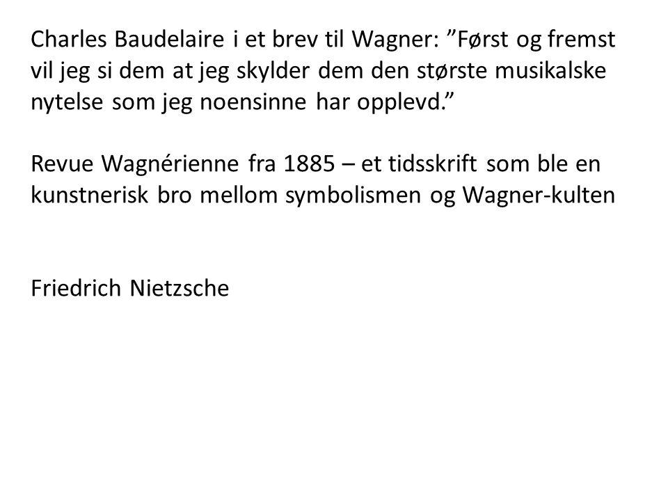 """Charles Baudelaire i et brev til Wagner: """"Først og fremst vil jeg si dem at jeg skylder dem den største musikalske nytelse som jeg noensinne har opple"""