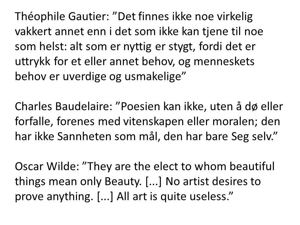 """Théophile Gautier: """"Det finnes ikke noe virkelig vakkert annet enn i det som ikke kan tjene til noe som helst: alt som er nyttig er stygt, fordi det e"""
